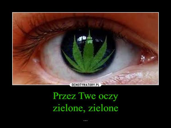 Przez Twe oczyzielone, zielone – ...