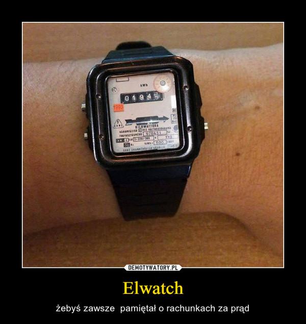 Elwatch – żebyś zawsze  pamiętał o rachunkach za prąd