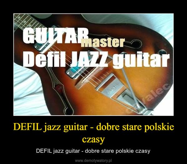 DEFIL jazz guitar - dobre stare polskie czasy – DEFIL jazz guitar - dobre stare polskie czasy