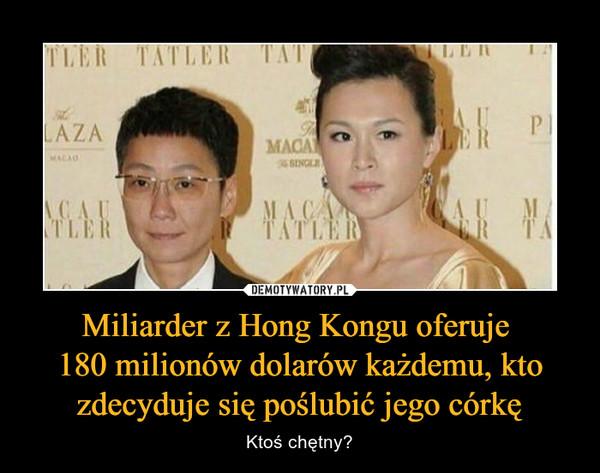 Miliarder z Hong Kongu oferuje 180 milionów dolarów każdemu, kto zdecyduje się poślubić jego córkę – Ktoś chętny?