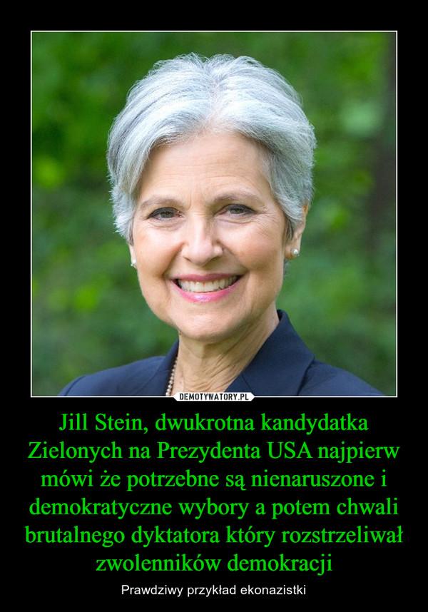 Jill Stein, dwukrotna kandydatka Zielonych na Prezydenta USA najpierw mówi że potrzebne są nienaruszone i demokratyczne wybory a potem chwali brutalnego dyktatora który rozstrzeliwał zwolenników demokracji – Prawdziwy przykład ekonazistki