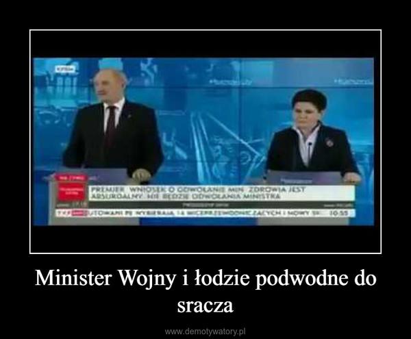 Minister Wojny i łodzie podwodne do sracza –
