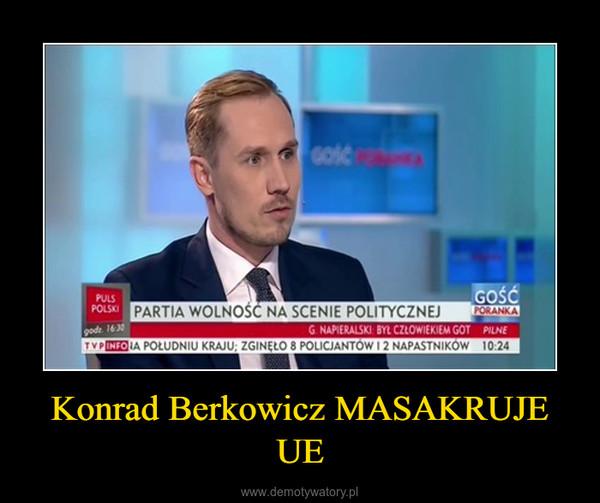 Konrad Berkowicz MASAKRUJE UE –