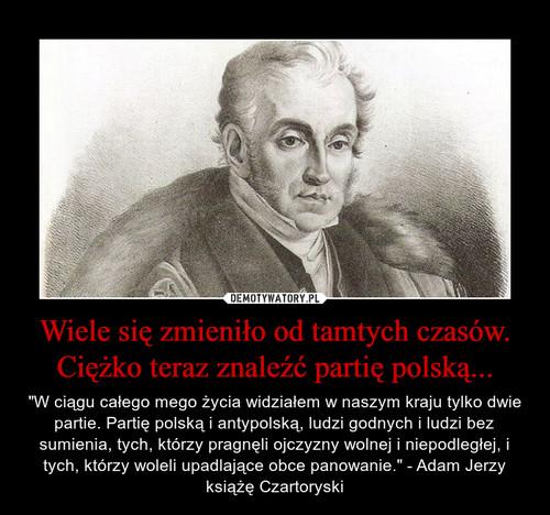 Wiele się zmieniło od tamtych czasów. Ciężko teraz znaleźć partię polską...