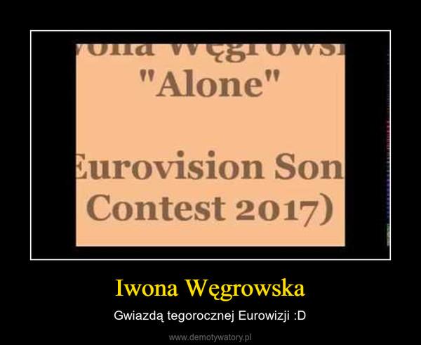 Iwona Węgrowska – Gwiazdą tegorocznej Eurowizji :D
