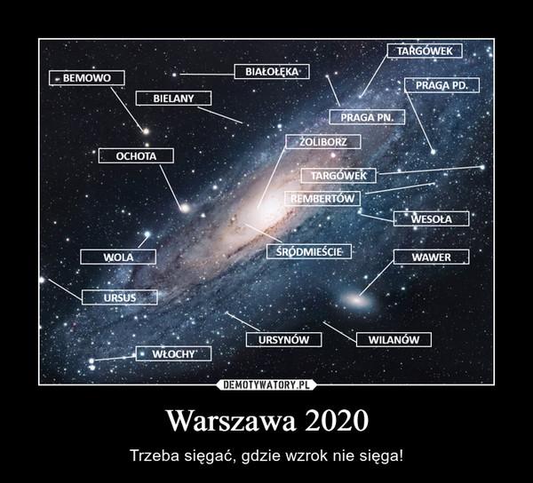 Warszawa 2020 – Trzeba sięgać, gdzie wzrok nie sięga!