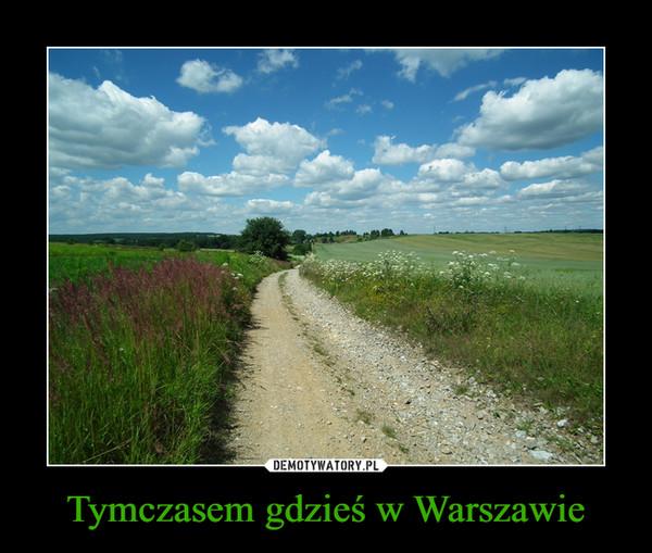 Tymczasem gdzieś w Warszawie –