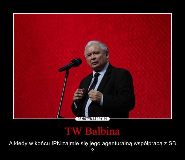 TW Balbina – A kiedy w końcu IPN zajmie się jego agenturalną współpracą z SB ?