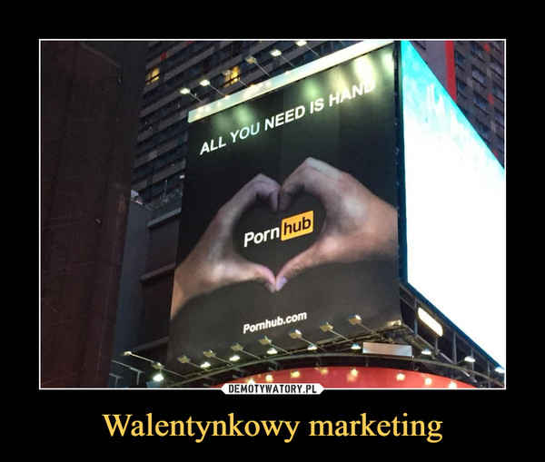 Walentynkowy marketing –  all you need is hand pornhub