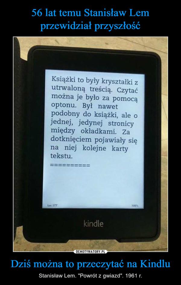 """Dziś można to przeczytać na Kindlu – Stanisław Lem. """"Powrót z gwiazd"""". 1961 r. Książki to były kryształki z utrwaloną treścią. Czytać można je było za pomocą optonu. Był nawet podobny do książki, ale o jednej, jedynej stronicy między okładkami. Za dotknięciem pojawiały się na niej kolejne karty tekstu."""