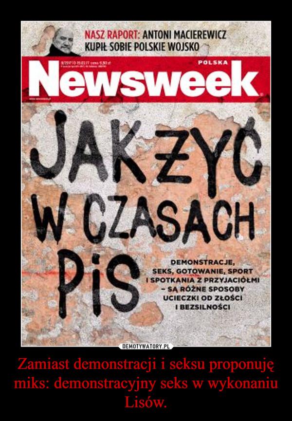 Zamiast demonstracji i seksu proponuję miks: demonstracyjny seks w wykonaniu Lisów. –