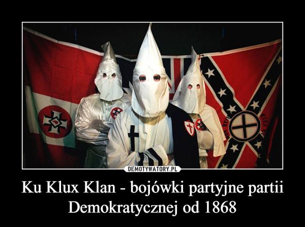 Ku Klux Klan - bojówki partyjne partii Demokratycznej od 1868 –