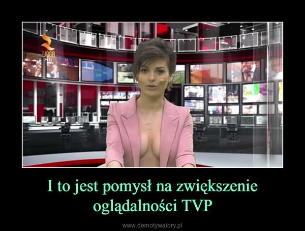 I to jest pomysł na zwiększenie oglądalności TVP –