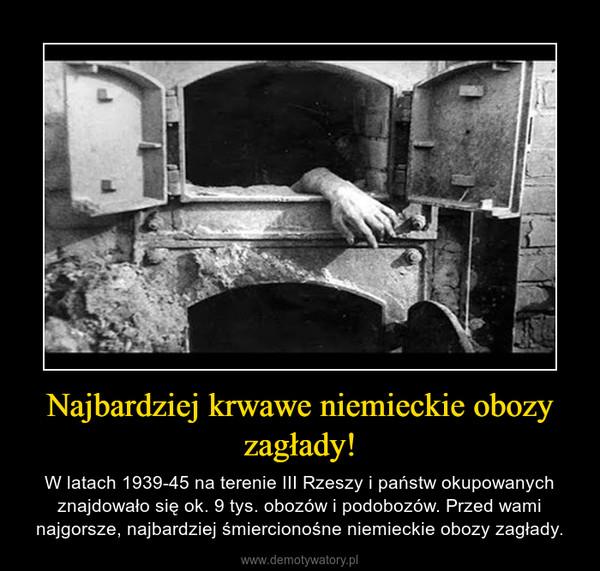 Najbardziej krwawe niemieckie obozy zagłady! – W latach 1939-45 na terenie III Rzeszy i państw okupowanych znajdowało się ok. 9 tys. obozów i podobozów. Przed wami najgorsze, najbardziej śmiercionośne niemieckie obozy zagłady.