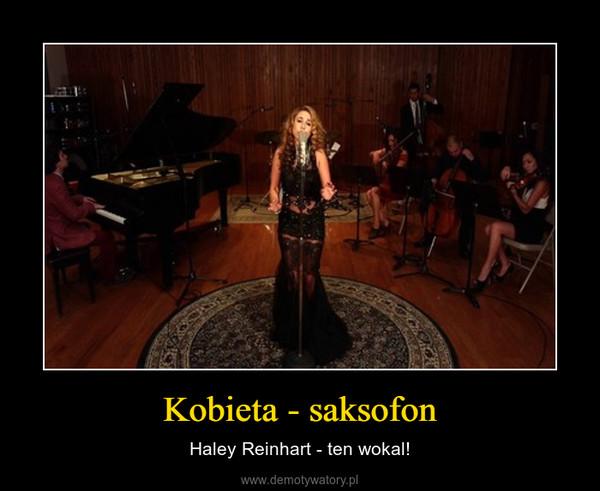 Kobieta - saksofon – Haley Reinhart - ten wokal!