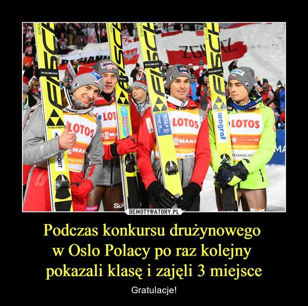 Podczas konkursu drużynowego w Oslo Polacy po raz kolejny pokazali klasę i zajęli 3 miejsce – Gratulacje!