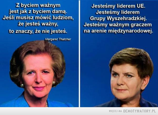 Skromność –  Z byciem ważnymjest jak z byciem damą.Jeśli musisz mówić ludziom,że jesteś ważny,to znaczy, że nie jesteś.Margaret ThatcherJesteśmy liderem UE.Jesteśmy lideremGrupy Wyszehradzkiej.Jesteśmy ważnym graczemna arenie międzynarodowej.