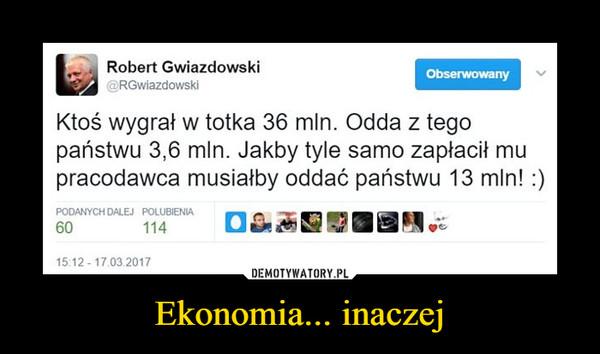 Ekonomia... inaczej –  Robert Gwiazdowski@RGwiazdowsklObserwowanyKtoś wygrał w totka 36 min. Odda z tegopaństwu 3,6 min. Jakby tyle samo zapłacił mupracodawca musiałby oddać państwu 13 min! :)PODANYCH DALEJ POLUBIENIA