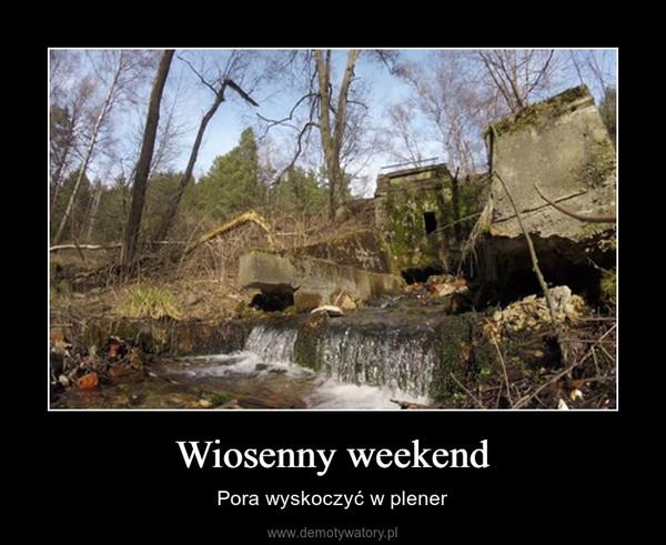 Wiosenny weekend – Pora wyskoczyć w plener