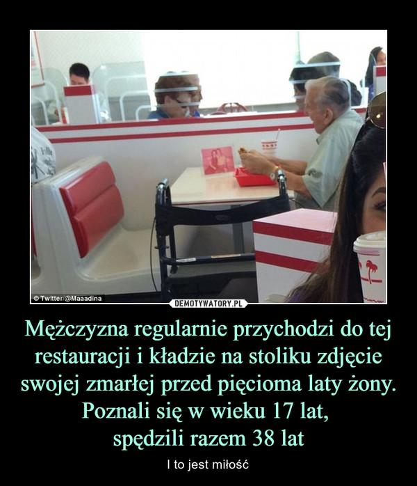 Mężczyzna regularnie przychodzi do tej restauracji i kładzie na stoliku zdjęcie swojej zmarłej przed pięcioma laty żony. Poznali się w wieku 17 lat, spędzili razem 38 lat – I to jest miłość