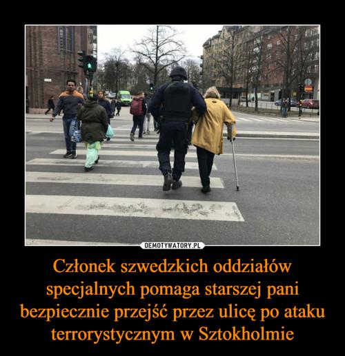 Członek szwedzkich oddziałów specjalnych pomaga starszej pani bezpiecznie przejść przez ulicę po ataku terrorystycznym w Sztokholmie