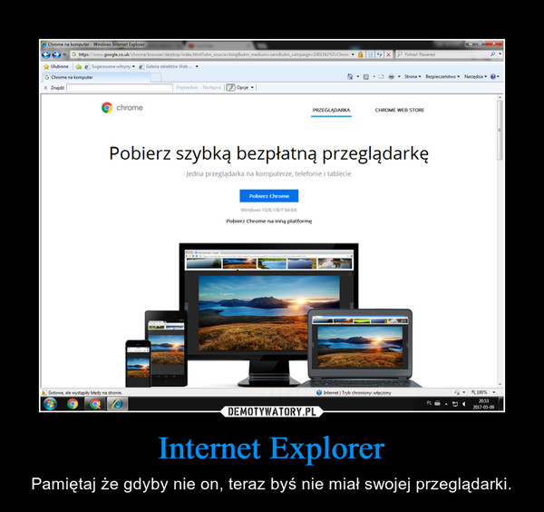 Internet Explorer – Pamiętaj że gdyby nie on, teraz byś nie miał swojej przeglądarki.