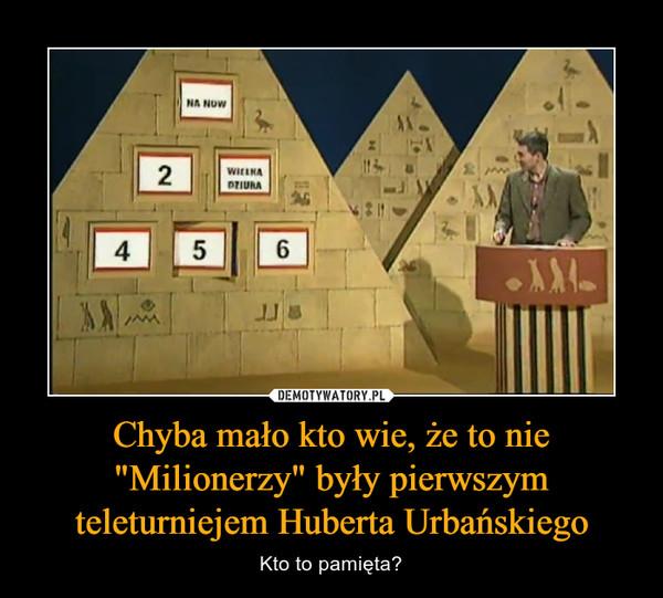 """Chyba mało kto wie, że to nie """"Milionerzy"""" były pierwszym teleturniejem Huberta Urbańskiego – Kto to pamięta?"""