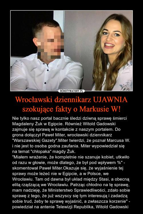 Wrocławski dziennikarz UJAWNIA szokujące fakty o Markusie W!