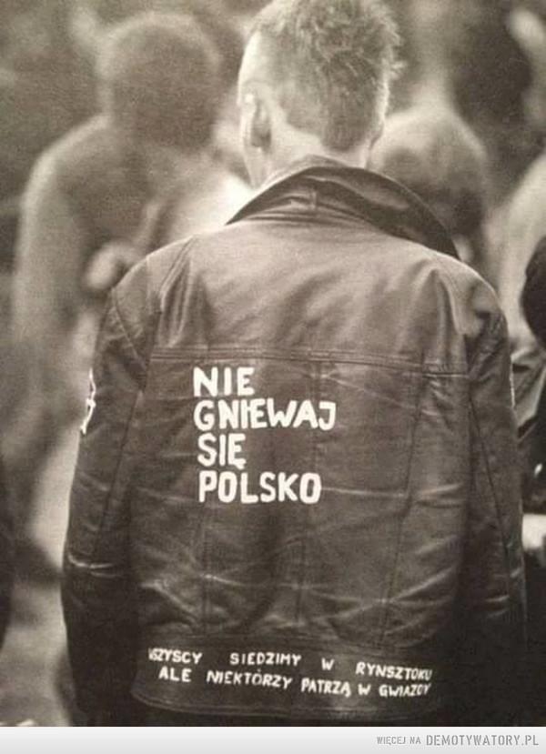 Wciąż aktualne –  Nie gniewaj się Polsko