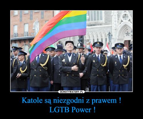 Katole są niezgodni z prawem !  LGTB Power !