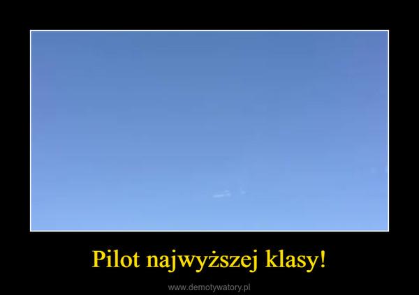Pilot najwyższej klasy! –