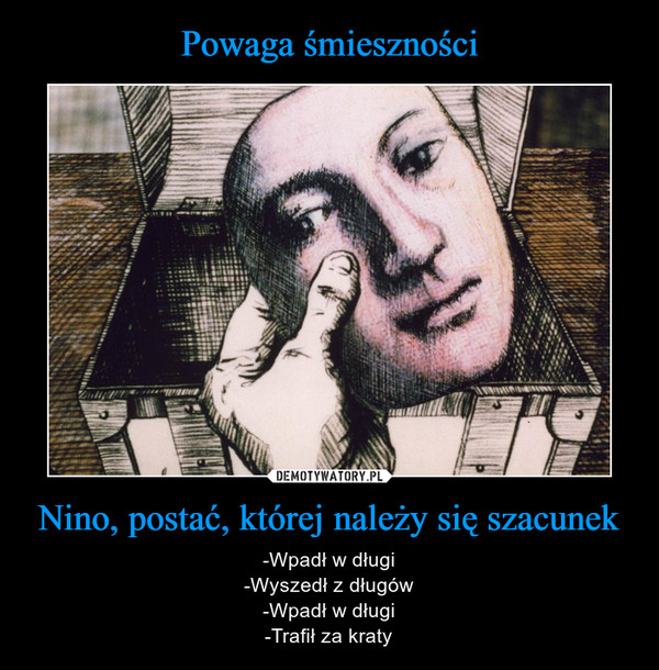 Nino, postać, której należy się szacunek – -Wpadł w długi-Wyszedł z długów-Wpadł w długi-Trafił za kraty