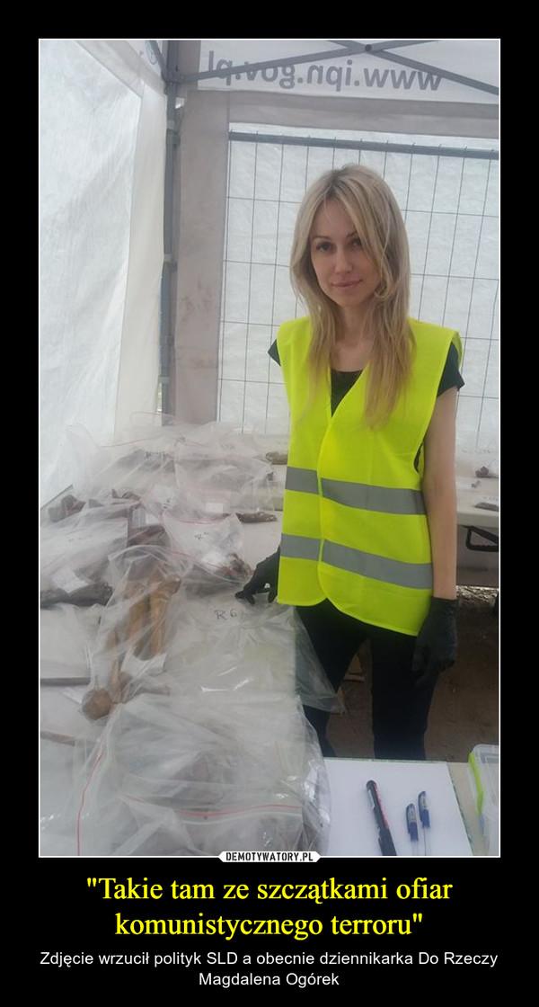 """""""Takie tam ze szczątkami ofiar komunistycznego terroru"""" – Zdjęcie wrzucił polityk SLD a obecnie dziennikarka Do Rzeczy Magdalena Ogórek"""