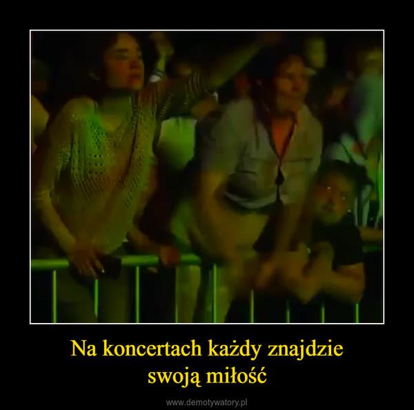 Na koncertach każdy znajdzieswoją miłość –