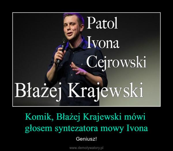 Komik, Błażej Krajewski mówi głosem syntezatora mowy Ivona – Geniusz!