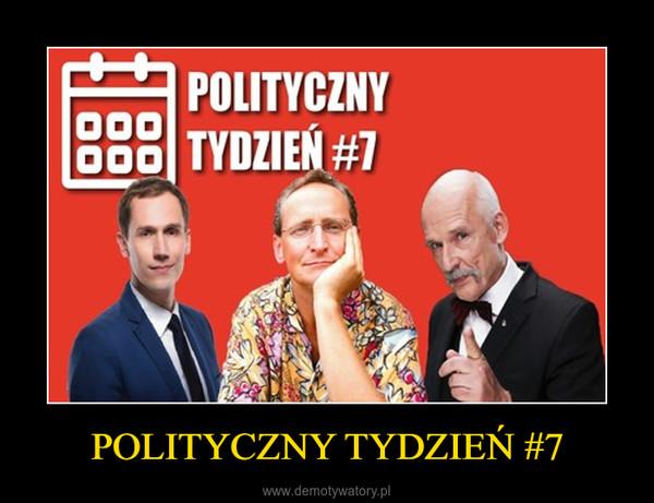 POLITYCZNY TYDZIEŃ #7 –