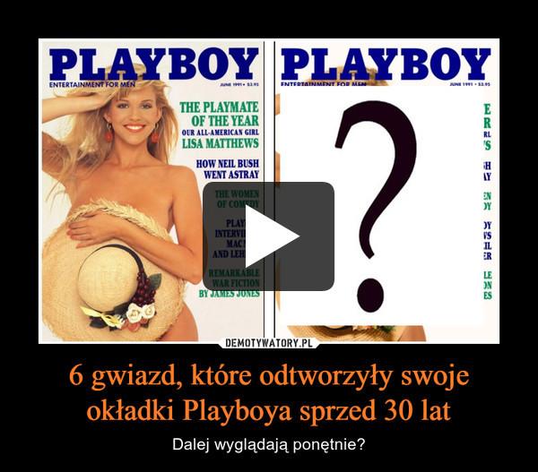 6 gwiazd, które odtworzyły swoje okładki Playboya sprzed 30 lat – Dalej wyglądają ponętnie?