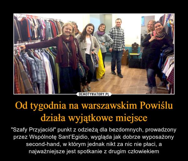 """Od tygodnia na warszawskim Powiślu działa wyjątkowe miejsce – """"Szafy Przyjaciół"""" punkt z odzieżą dla bezdomnych, prowadzony przez Wspólnotę Sant'Egidio, wygląda jak dobrze wyposażony second-hand, w którym jednak nikt za nic nie płaci, a najważniejsze jest spotkanie z drugim człowiekiem"""