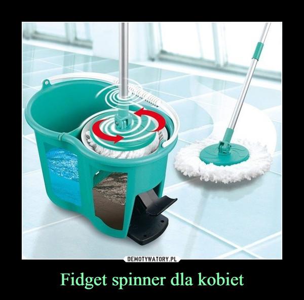 Fidget spinner dla kobiet –