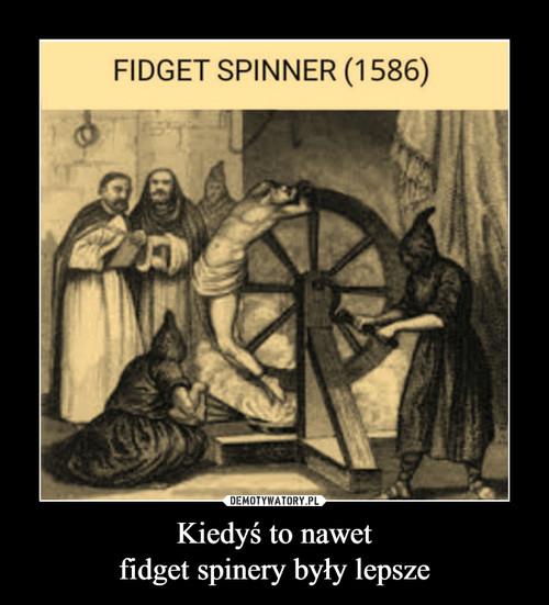 Kiedyś to nawet fidget spinery były lepsze