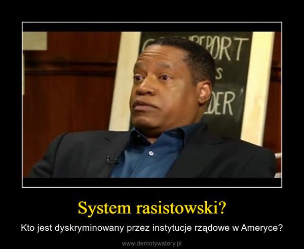 System rasistowski? – Kto jest dyskryminowany przez instytucje rządowe w Ameryce?