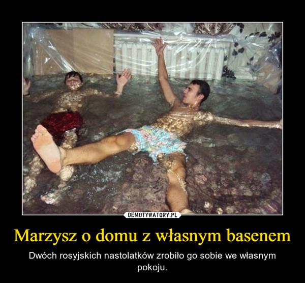 Marzysz o domu z własnym basenem – Dwóch rosyjskich nastolatków zrobiło go sobie we własnym pokoju.