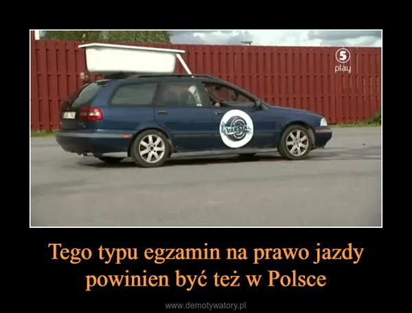 Tego typu egzamin na prawo jazdy powinien być też w Polsce –