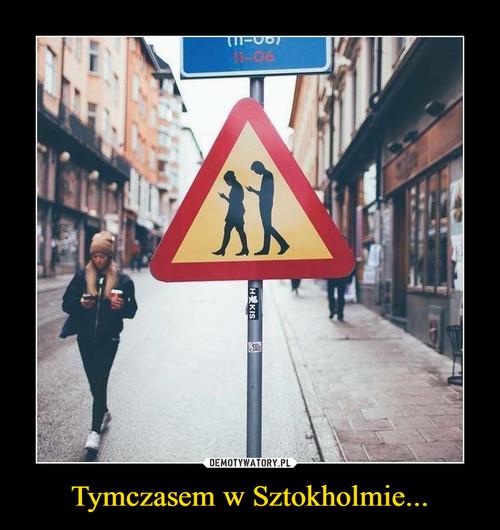 Tymczasem w Sztokholmie...