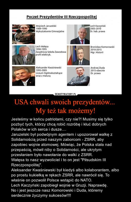 USA chwali swoich prezydentów...  My też tak możemy!