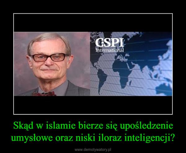 Skąd w islamie bierze się upośledzenie umysłowe oraz niski iloraz inteligencji? –