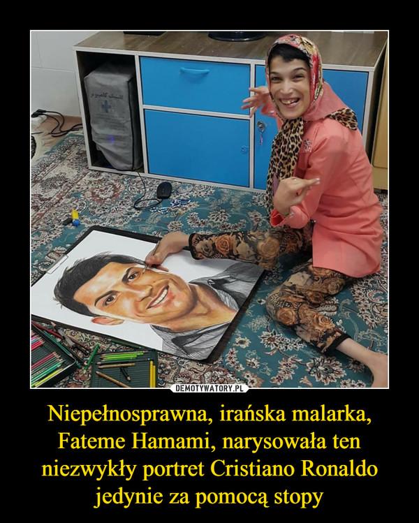 Niepełnosprawna, irańska malarka, Fateme Hamami, narysowała ten niezwykły portret Cristiano Ronaldo jedynie za pomocą stopy –