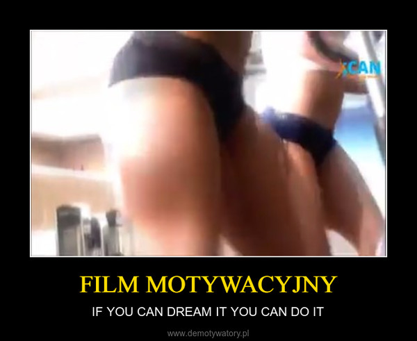 FILM MOTYWACYJNY – IF YOU CAN DREAM IT YOU CAN DO IT
