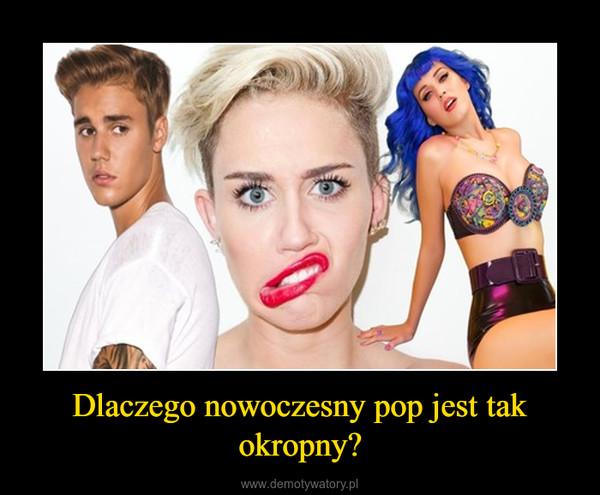 Dlaczego nowoczesny pop jest tak okropny? –
