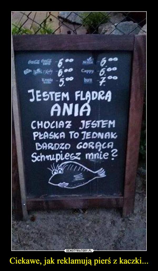 Ciekawe, jak reklamują pierś z kaczki... –